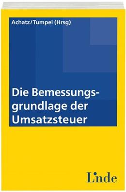 Abbildung von Achatz / Tumpel | Die Bemessungsgrundlage der Umsatzsteuer | 1. Auflage 2015 | 2015
