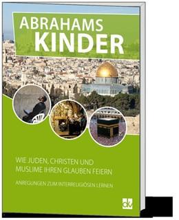 Abbildung von Deutscher Katecheten-Verein e. V. | Abrahams Kinder | 2015 | Wie Juden, Christen und Muslim...