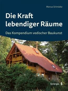 Abbildung von Schmieke   Die Kraft lebendiger Räume   2015   Das Kompendium vedischer Bauku...