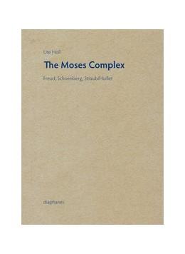 Abbildung von Holl | The Moses Complex | 2016 | Freud, Schoenberg, Straub/Huil...