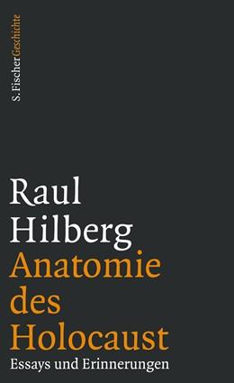Abbildung von Hilberg / Pehle / Schlott | Anatomie des Holocaust | 1. Auflage | 2016 | Essays und Erinnerungen