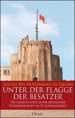 Abbildung von Al-Qasimi | Unter der Flagge der Besatzer | 2015 | 2015 | Die Golfstaaten unter britisch...