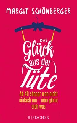 Abbildung von Schönberger | Das Glück aus der Tüte | 1. Auflage | 2016 | Ab 40 shoppt man nicht einfach...