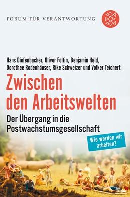 Abbildung von Diefenbacher / Foltin / Held | Zwischen den Arbeitswelten | 1. Auflage | 2016 | Der Übergang in die Postwachst...