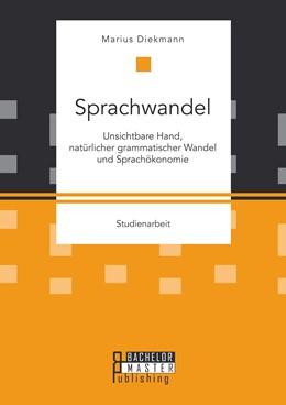 Abbildung von Diekmann | Sprachwandel: Unsichtbare Hand, natürlicher grammatischer Wandel und Sprachökonomie | 1. Auflage | 2015 | beck-shop.de