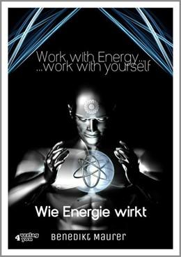 Abbildung von Maurer | Work with Energy...work with yourself | 2015 | Wie Energie wirkt