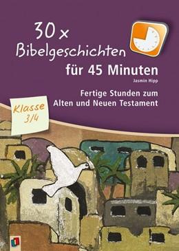 Abbildung von Hipp | 30x Bibelgeschichten für 45 Minuten - Klasse 3/4 | 2016 | Fertige Stunden zum Alten und ...