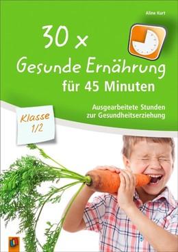 Abbildung von Kurt | 30x Gesunde Ernährung für 45 Minuten - Klasse 1/2 | 1. Auflage | 2016 | beck-shop.de