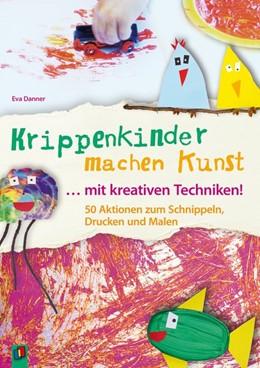 Abbildung von Danner | Krippenkinder machen Kunst - mit kreativen Techniken! | 1. Auflage | 2016 | beck-shop.de