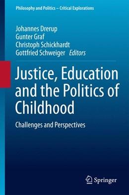 Abbildung von Drerup / Graf / Schickhardt / Schweiger | Justice, Education and the Politics of Childhood | 1st ed. 2016 | 2016 | Challenges and Perspectives | 1