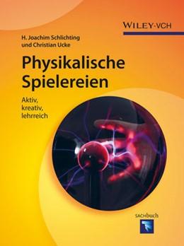 Abbildung von Schlichting / Ucke | Physikalische Spielereien | 2016 | Aktiv, kreativ, lehrreich