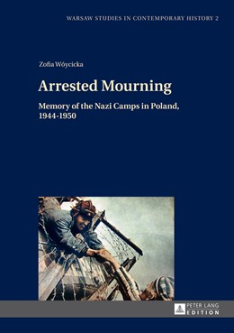 Abbildung von Woycicka | Arrested Mourning | 2014 | Memory of the Nazi Camps in Po... | 2