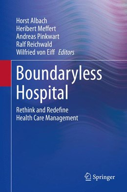 Abbildung von Albach / Meffert / Pinkwart / Reichwald / von Eiff | Boundaryless Hospital | 1st ed. 2016 | 2016 | Rethink and Redefine Health Ca...