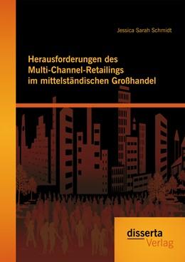 Abbildung von Schmidt | Herausforderungen des Multi-Channel-Retailings im mittelständischen Großhandel | Erstauflage | 2015