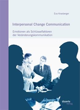 Abbildung von Kraxberger   Interpersonal Change Communication: Emotionen als Schlüsselfaktoren der Veränderungskommunikation   Erstauflage   2015