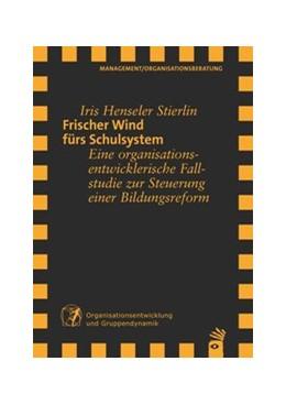 Abbildung von Henseler Stierlin | Frischer Wind fürs Schulsystem | 2015 | Eine organisationsentwickleris...