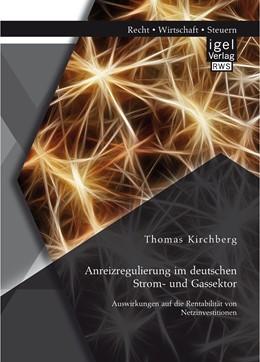 Abbildung von Kirchberg   Anreizregulierung im deutschen Strom- und Gassektor: Auswirkungen auf die Rentabilität von Netzinvestitionen   2015