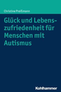 Abbildung von Preißmann | Glück und Lebenszufriedenheit für Menschen mit Autismus | 2015