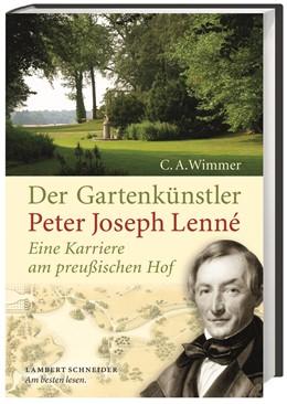 Abbildung von Wimmer   Der Gartenkünstler Peter Joseph Lenné   2016   Eine Karriere am preußischen H...