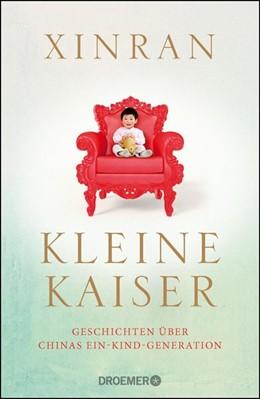 Abbildung von Xinran | Kleine Kaiser | 2016 | Geschichten über Chinas Ein-Ki...