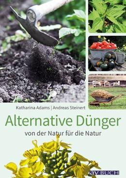 Abbildung von Adams / Steinert | Alternative Dünger | 1. Auflage | 2016 | beck-shop.de
