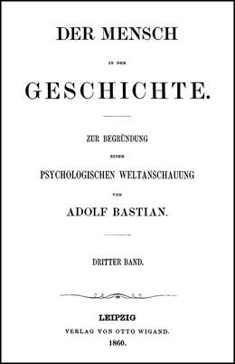 Abbildung von Bolz / Fischer | Adolf Bastian: Ausgewählte Werke in 9 Bänden | Leipzig 1860. Reprint: Hildesheim 2006 | 2006 | Bd. 3. Der Mensch in der Gesch... | 3