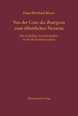 Abbildung von Mayer | Von der Cour des Bourgeois zum öffentlichen Notariat | 2016 | Die freiwillige Gerichtsbarkei...