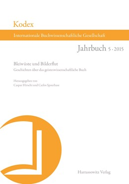 Abbildung von Hirschi / Spoerhase   Kodex. Jahrbuch der Internationalen Buchwissenschaftlichen Gesellschaft 05. Bleiwüste und Bilderflut   2015   Geschichten über das geisteswi...