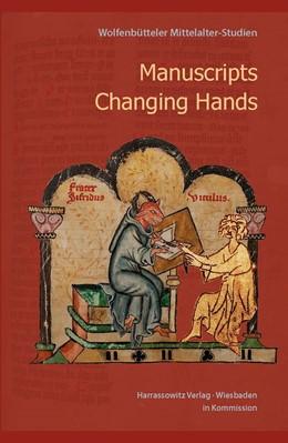 Abbildung von Schier / Schleif | Manuscripts Changing Hands. Handschriften wechseln von Hand zu Hand | 2016 | Wolfenbütteler Mittelalter-Stu...