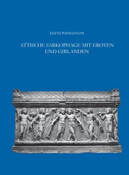Abbildung von Papagianni | Attische Sarkophage mit Eroten und Girlanden | 1. Auflage | 2016 | beck-shop.de