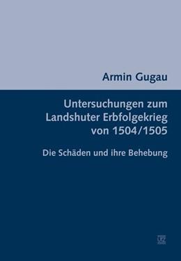 Abbildung von Gugau | Untersuchungen zum Landshuter Erbfolgekrieg von 1504/1505 | 1. Auflage | 2015 | 31 | beck-shop.de