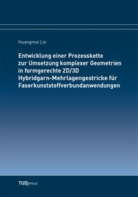 Entwicklung einer Prozesskette zur Umsetzung komplexer Geometrien in formgerechte 2D/3D Hybridgarn-Mehrlagengestricke für Faserkunststoffverbundanwendungen | Lin, 2015 | Buch (Cover)