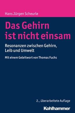 Abbildung von Scheurle | Das Gehirn ist nicht einsam | 2., aktualisierte Auflage | 2016 | Resonanzen zwischen Gehirn, Le...