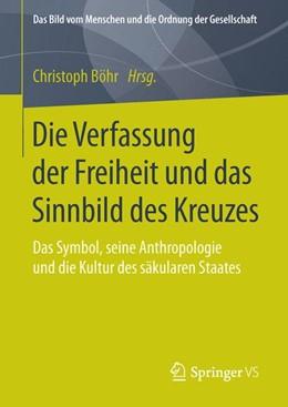 Abbildung von Böhr | Die Verfassung der Freiheit und das Sinnbild des Kreuzes | 2015 | Das Symbol, seine Anthropologi...