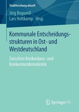 Abbildung von Bogumil / Holtkamp | Kommunale Entscheidungsstrukturen in Ost- und Westdeutschland | 2015 | Zwischen Konkordanz- und Konku...