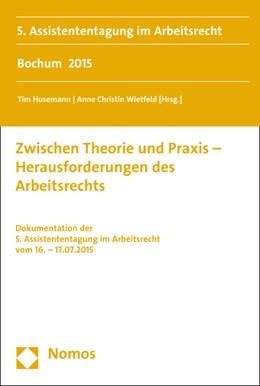 Abbildung von Husemann / Wietfeld | Zwischen Theorie und Praxis - Herausforderungen des Arbeitsrechts | 1. Auflage | 2015 | beck-shop.de