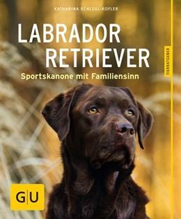 Abbildung von Schlegl-Kofler   Labrador Retriever   2016   Sportskanone mit Familiensinn