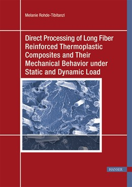 Abbildung von Rohde-Tibitanzl   Direct Processing of Long Fiber Reinforced Thermoplastic Composites and their Mechanical Behavior under Static and Dynamic Load   1. Auflage   2015   beck-shop.de