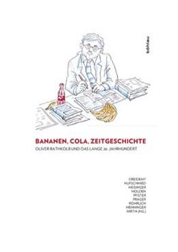 Abbildung von Wenninger / Dreidemy / Röhrlich / Prager / Pfister / Hufschmied / Meisinger / Wirth / Molden | Bananen, Cola, Zeitgeschichte: Oliver Rathkolb und das lange 20. Jahrhundert | 2015 | Oliver Rathkolb und das lange ...