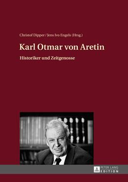 Abbildung von Dipper / Engels   Karl Otmar von Aretin   2015   Historiker und Zeitgenosse