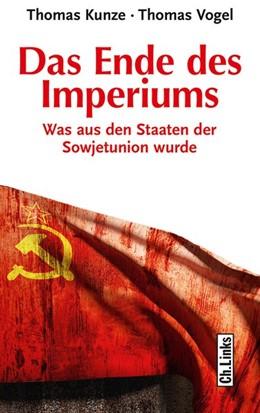 Abbildung von Kunze / Vogel | Das Ende des Imperiums | 1. Auflage | 2016 | beck-shop.de