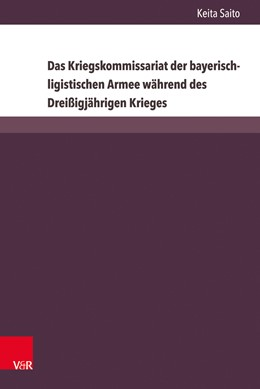 Abbildung von Saito | Das Kriegskommissariat der bayerisch-ligistischen Armee während des Dreißigjährigen Krieges | 1. Auflage | 2020 | Band 024