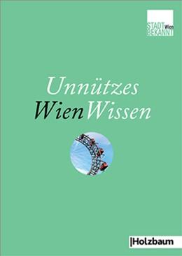 Abbildung von Stadtbekannt. at   Unnützes WienWissen   4. Auflage   2015   beck-shop.de