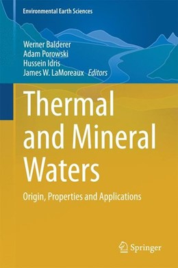 Abbildung von Balderer / Porowski / Idris / LaMoreaux | Thermal and Mineral Waters | 2014 | 2014 | Origin, Properties and Applica...