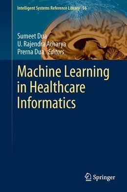 Abbildung von Dua / Acharya | Machine Learning in Healthcare Informatics | 2014 | 2013