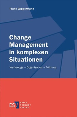 Abbildung von Wippermann | Change Management in komplexen Situationen | 2015 | Werkzeuge – Organisation – Füh...