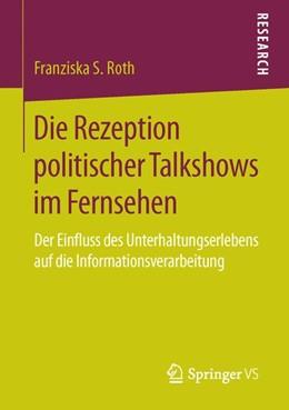 Abbildung von Roth | Die Rezeption politischer Talkshows im Fernsehen | 1. Auflage | 2015 | beck-shop.de