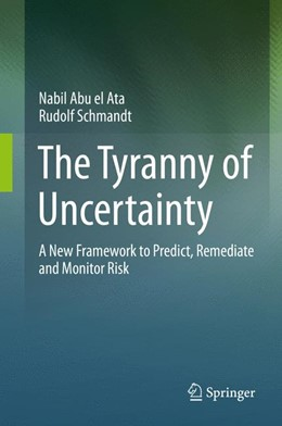 Abbildung von Abu el Ata / Schmandt | The Tyranny of Uncertainty | 1st ed. 2016 | 2016 | A New Framework to Predict, Re...