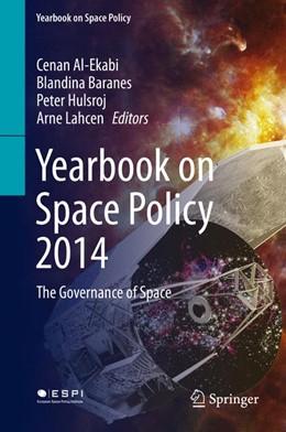 Abbildung von Al-Ekabi / Baranes / Hulsroj / Lahcen | Yearbook on Space Policy 2014 | 1st ed. 2016 | 2016 | The Governance of Space