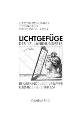 Abbildung von Bohlmann / Weiss / Fink   Lichtgefüge des 17. Jahrhunderts   2007   2007   Rembrandt und Vermeer - Leibni...